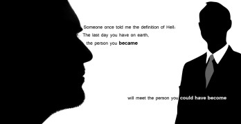 Hell is when you meet person you could have become